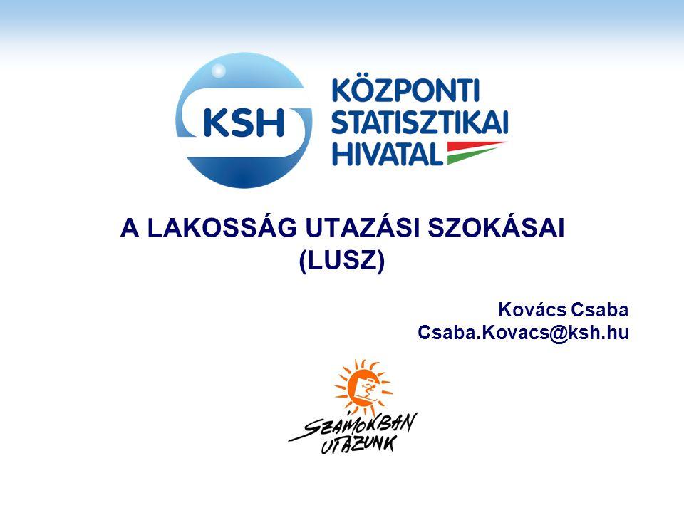 A LAKOSSÁG UTAZÁSI SZOKÁSAI (LUSZ) Kovács Csaba Csaba.Kovacs@ksh.hu
