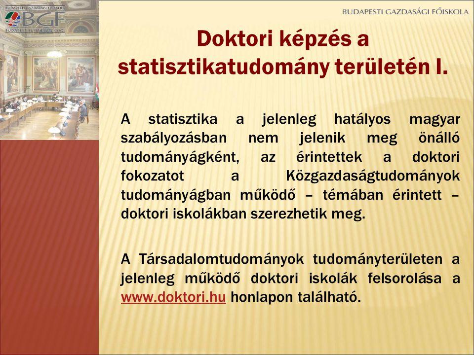 A statisztika a jelenleg hatályos magyar szabályozásban nem jelenik meg önálló tudományágként, az érintettek a doktori fokozatot a Közgazdaságtudományok tudományágban működő – témában érintett – doktori iskolákban szerezhetik meg.