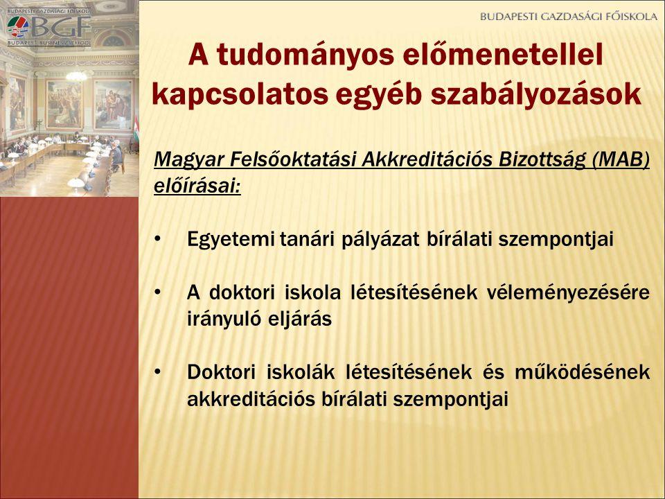 Magyar Felsőoktatási Akkreditációs Bizottság (MAB) előírásai: Egyetemi tanári pályázat bírálati szempontjai A doktori iskola létesítésének véleményezésére irányuló eljárás Doktori iskolák létesítésének és működésének akkreditációs bírálati szempontjai