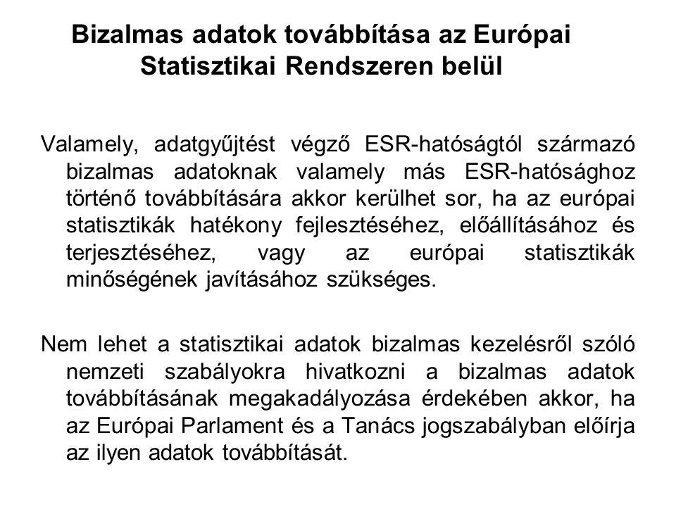 Bizalmas adatok továbbítása az Európai Statisztikai Rendszeren belül Valamely, adatgyűjtést végző ESR-hatóságtól származó bizalmas adatoknak valamely más ESR-hatósághoz történő továbbítására akkor kerülhet sor, ha az európai statisztikák hatékony fejlesztéséhez, előállításához és terjesztéséhez, vagy az európai statisztikák minőségének javításához szükséges.