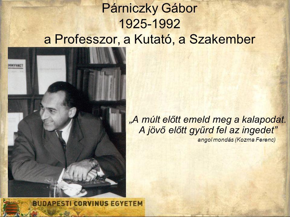 """Párniczky Gábor 1925-1992 a Professzor, a Kutató, a Szakember """"A múlt előtt emeld meg a kalapodat. A jövő előtt gyűrd fel az ingedet"""" angol mondás (Ko"""