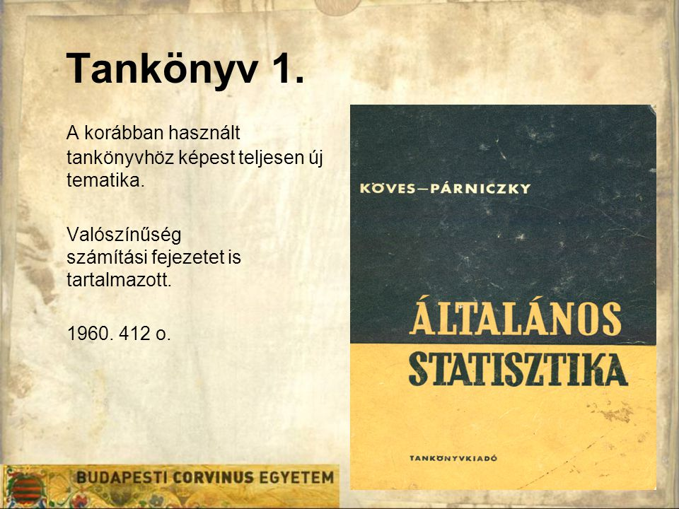 Tankönyv 1. A korábban használt tankönyvhöz képest teljesen új tematika. Valószínűség számítási fejezetet is tartalmazott. 1960. 412 o.
