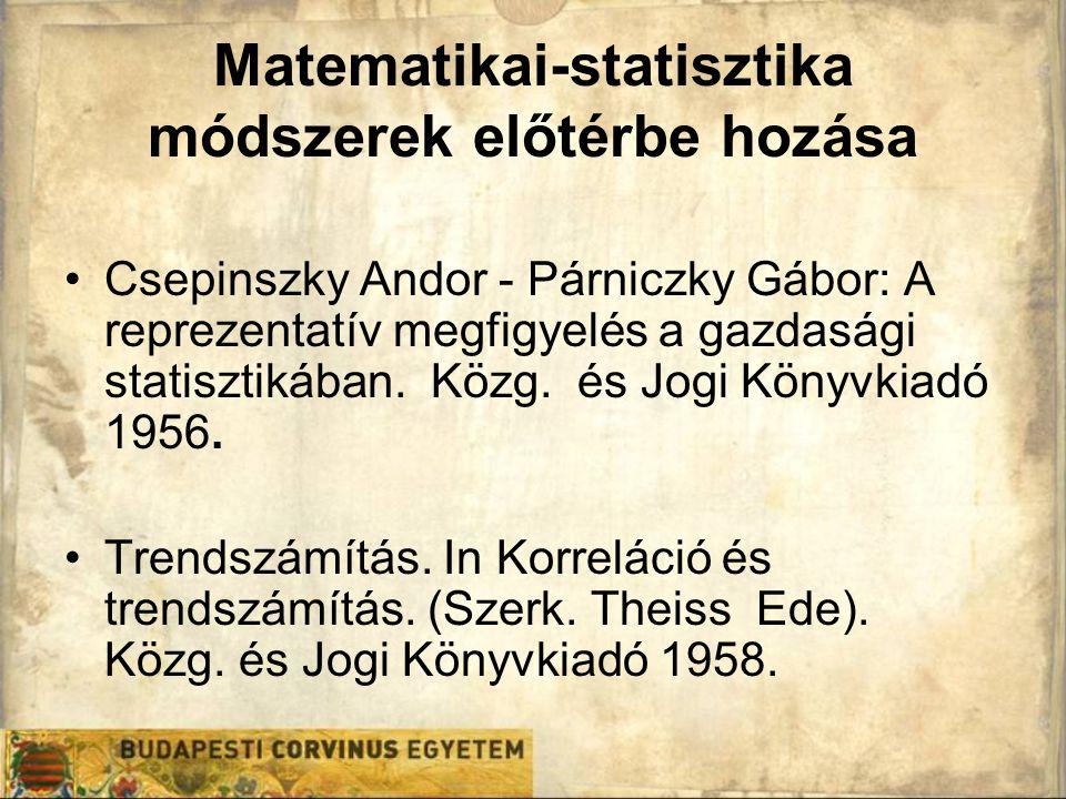 Matematikai-statisztika módszerek előtérbe hozása Csepinszky Andor - Párniczky Gábor: A reprezentatív megfigyelés a gazdasági statisztikában. Közg. és