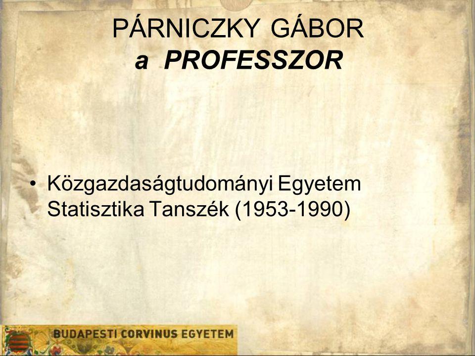 PÁRNICZKY GÁBOR a PROFESSZOR Közgazdaságtudományi Egyetem Statisztika Tanszék (1953-1990)