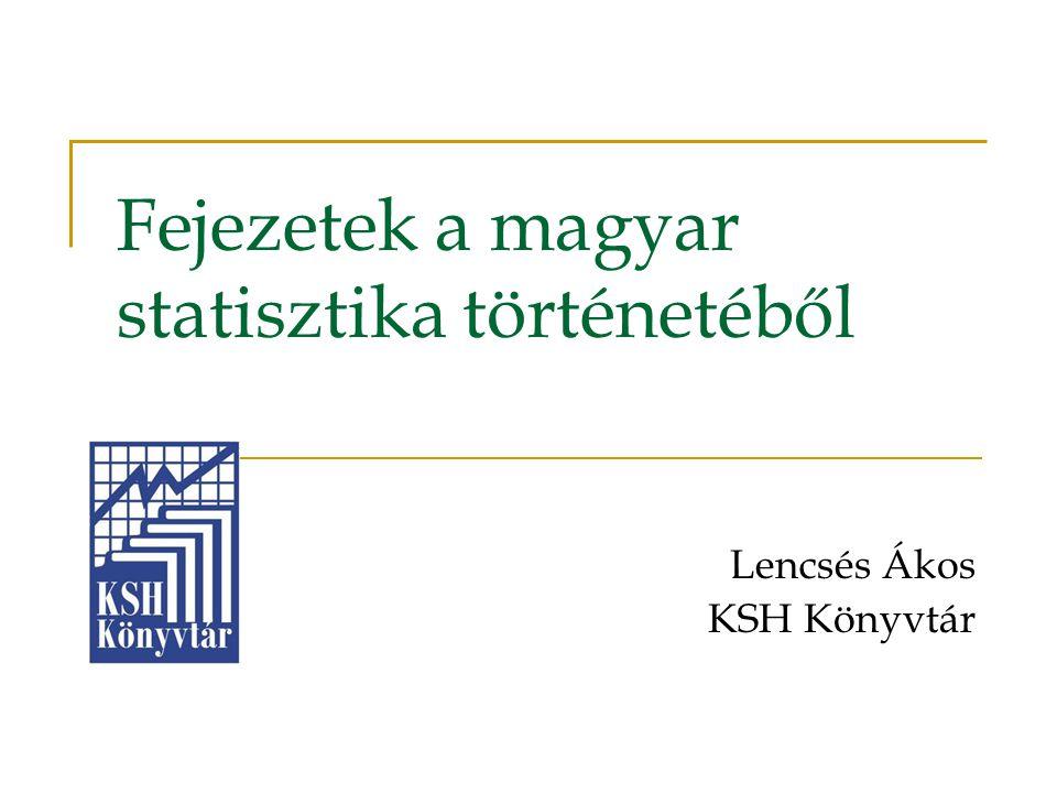 Fejezetek a magyar statisztika történetéből Lencsés Ákos KSH Könyvtár
