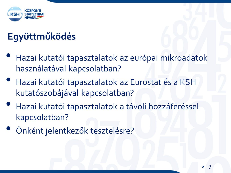Együttműködés  3 3 Hazai kutatói tapasztalatok az európai mikroadatok használatával kapcsolatban.