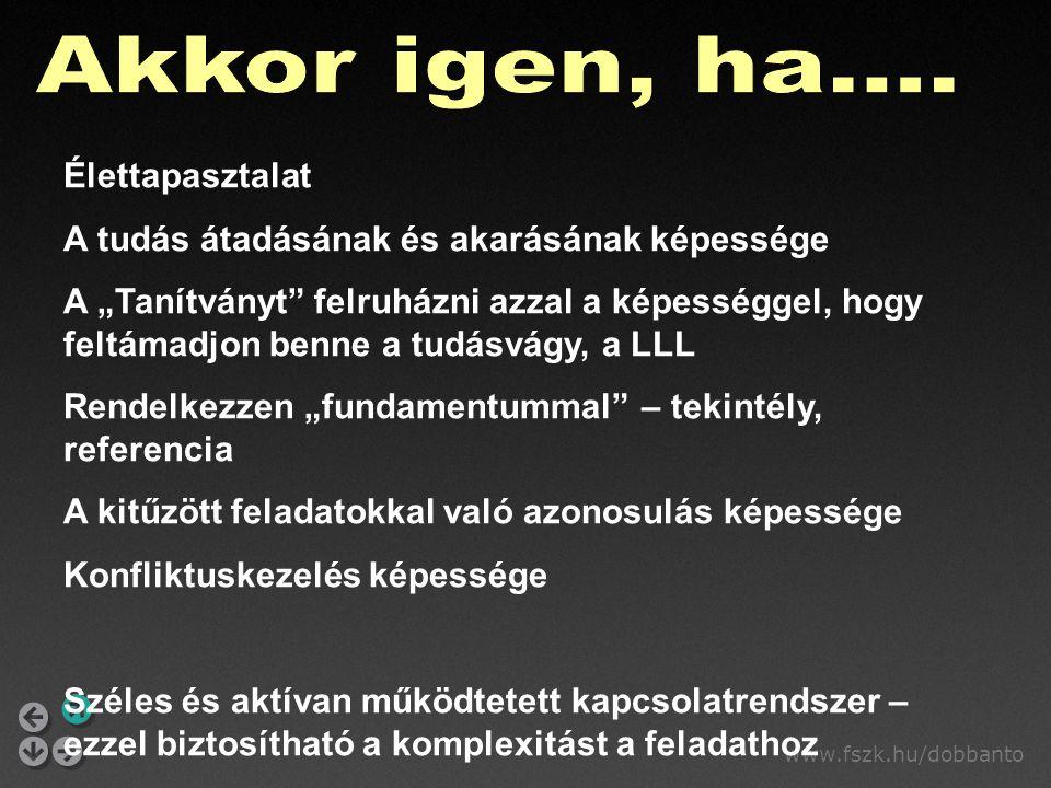 """www.fszk.hu/dobbanto Élettapasztalat A tudás átadásának és akarásának képessége A """"Tanítványt"""" felruházni azzal a képességgel, hogy feltámadjon benne"""