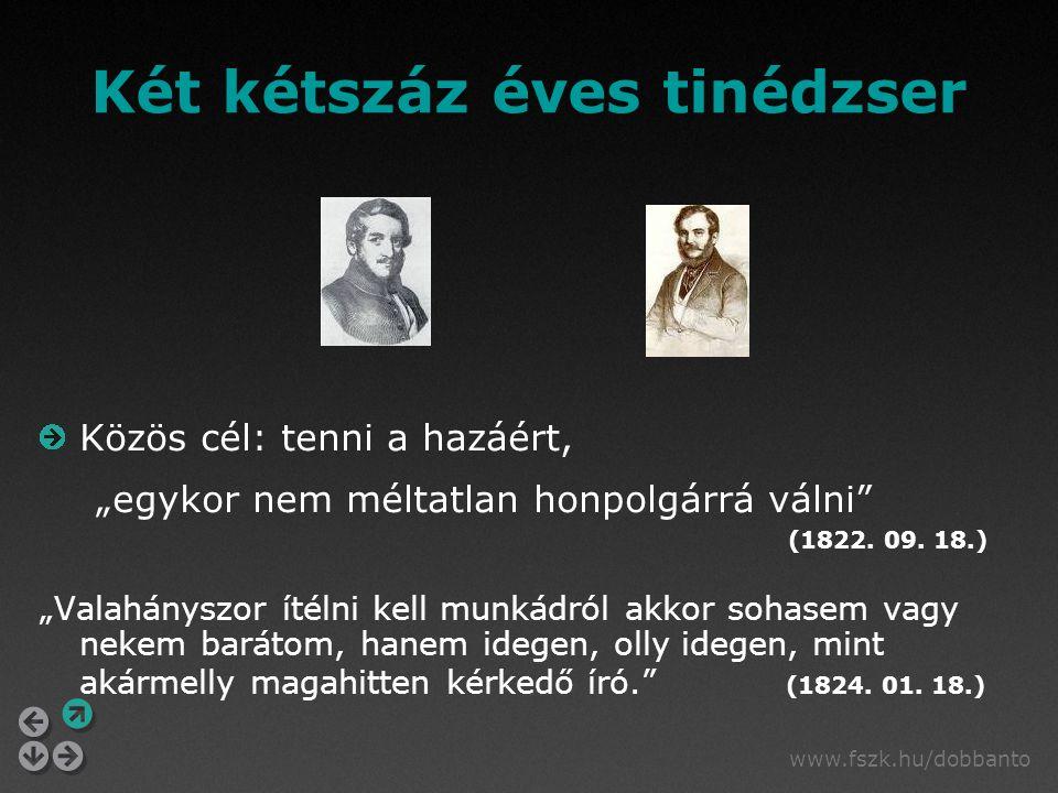 """www.fszk.hu/dobbanto Két kétszáz éves tinédzser Közös cél: tenni a hazáért, """"egykor nem méltatlan honpolgárrá válni"""" (1822. 09. 18.) """"Valahányszor íté"""