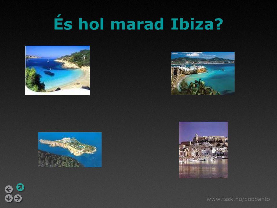 www.fszk.hu/dobbanto És hol marad Ibiza?