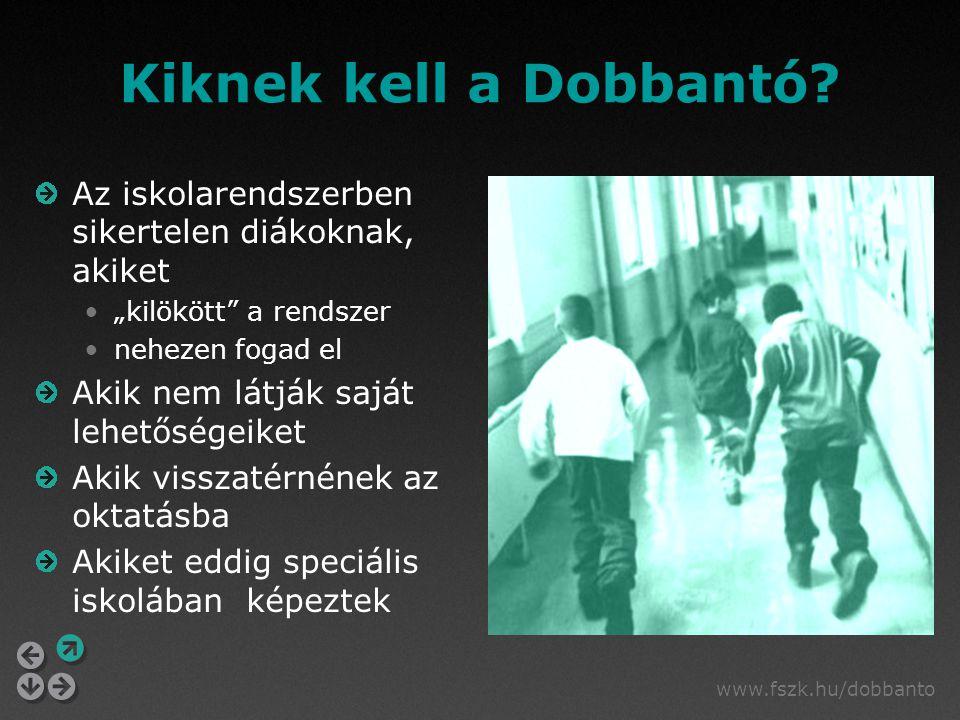 www.fszk.hu/dobbanto Intézményi kapcsolatok Helyi beágyazódás az iskola és fenntartója a diákok komplex támogatását biztosító intézmények munkaadók releváns intézmények (TISZK, más képzőhelyek) Dobbantó iskolák regionális együttműködése