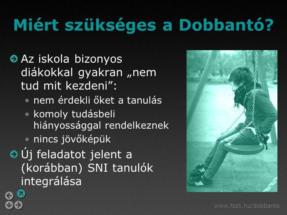 """www.fszk.hu/dobbanto Miért szükséges a Dobbantó? Az iskola bizonyos diákokkal gyakran """"nem tud mit kezdeni"""": nem érdekli őket a tanulás komoly tudásbe"""