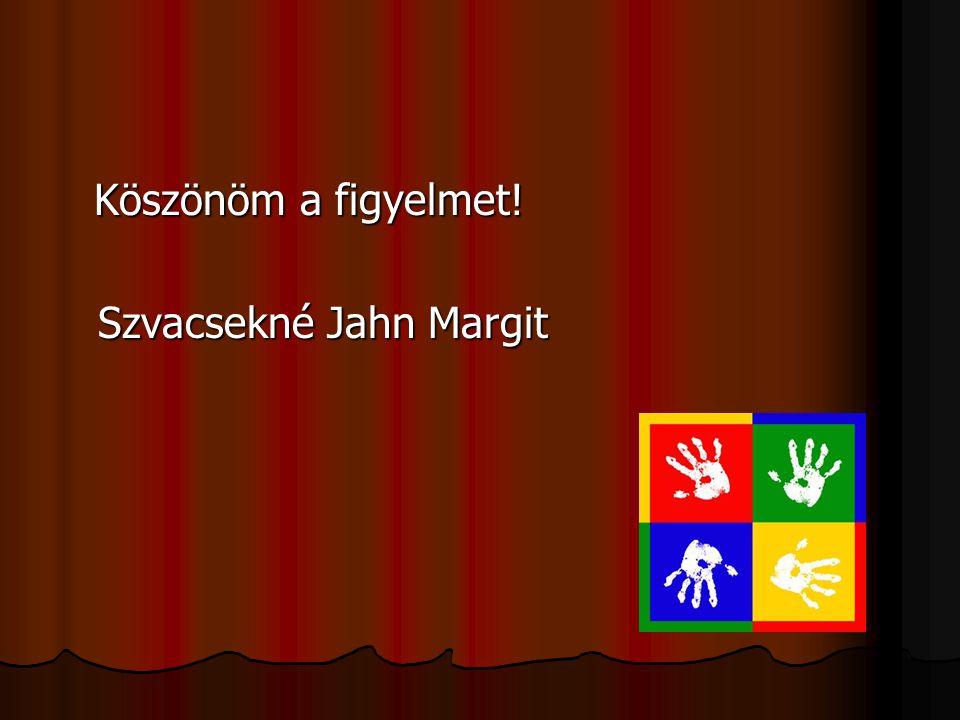 Köszönöm a figyelmet! Szvacsekné Jahn Margit Szvacsekné Jahn Margit