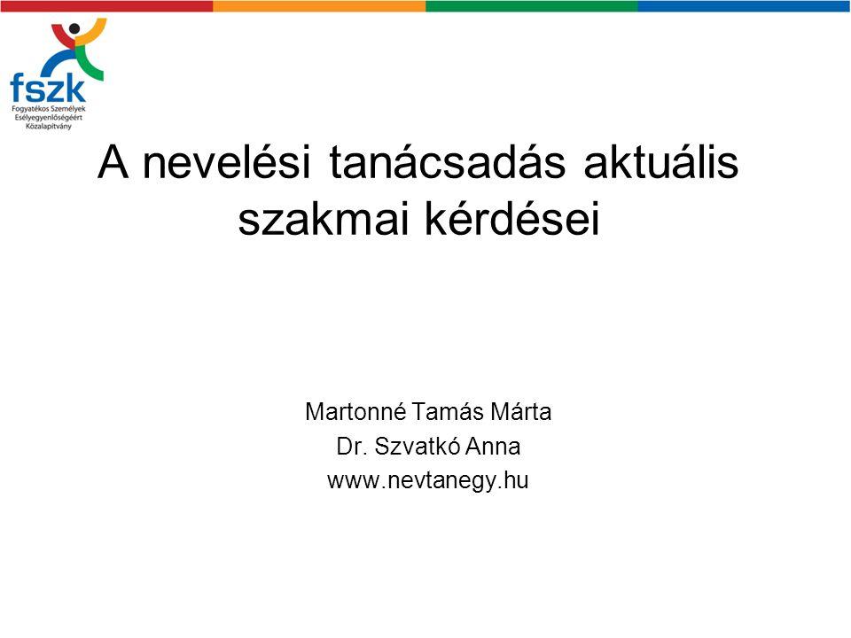 A nevelési tanácsadás aktuális szakmai kérdései Martonné Tamás Márta Dr. Szvatkó Anna www.nevtanegy.hu