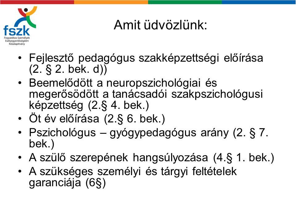 Amit üdvözlünk: Fejlesztő pedagógus szakképzettségi előírása (2. § 2. bek. d)) Beemelődött a neuropszichológiai és megerősödött a tanácsadói szakpszic