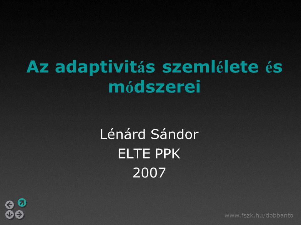 www.fszk.hu/dobbanto Az adaptivit á s szeml é lete é s m ó dszerei Lénárd Sándor ELTE PPK 2007