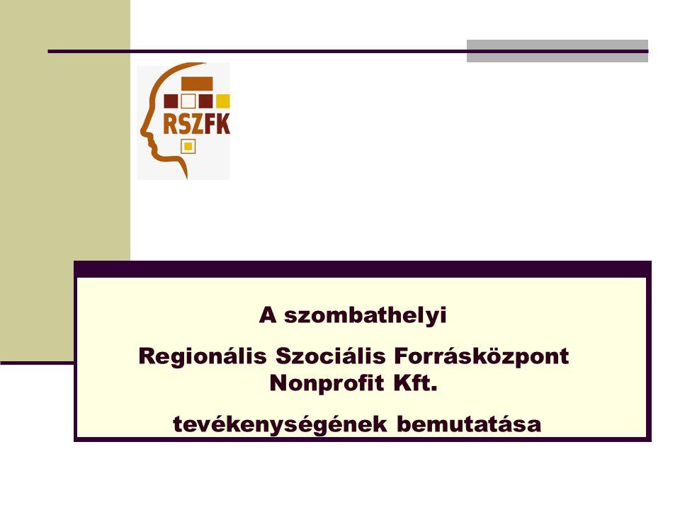 A szombathelyi Regionális Szociális Forrásközpont Nonprofit Kft. tevékenységének bemutatása