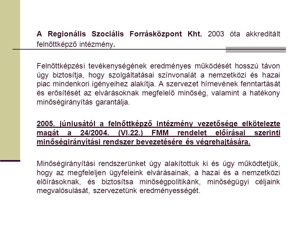 A Regionális Szociális Forrásközpont Kht. 2003 óta akkreditált felnőttképző intézmény.