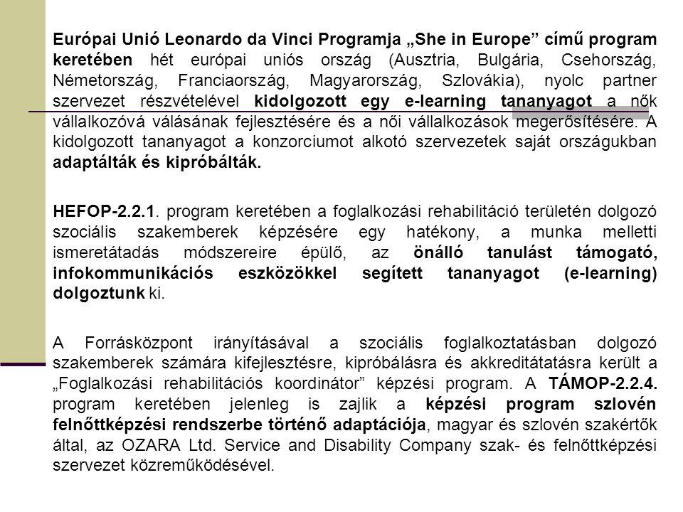 """Európai Unió Leonardo da Vinci Programja """"She in Europe című program keretében hét európai uniós ország (Ausztria, Bulgária, Csehország, Németország, Franciaország, Magyarország, Szlovákia), nyolc partner szervezet részvételével kidolgozott egy e-learning tananyagot a nők vállalkozóvá válásának fejlesztésére és a női vállalkozások megerősítésére."""