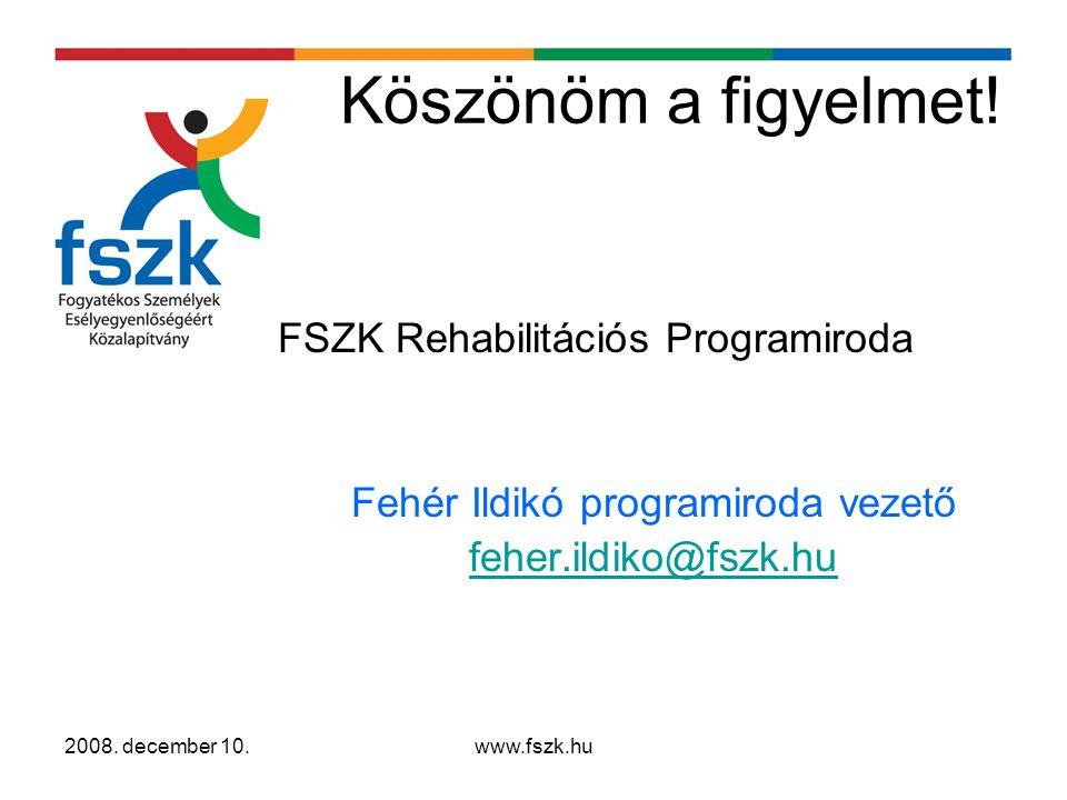2008. december 10.www.fszk.hu Köszönöm a figyelmet.
