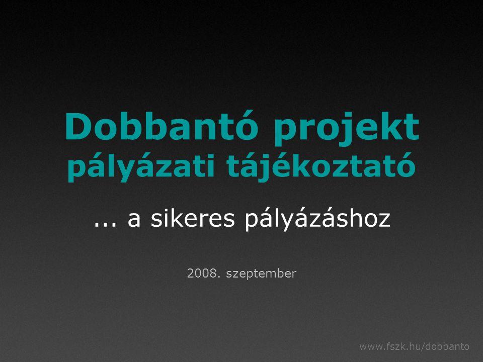 www.fszk.hu/dobbanto Dobbantó projekt pályázati tájékoztató... a sikeres pályázáshoz 2008. szeptember