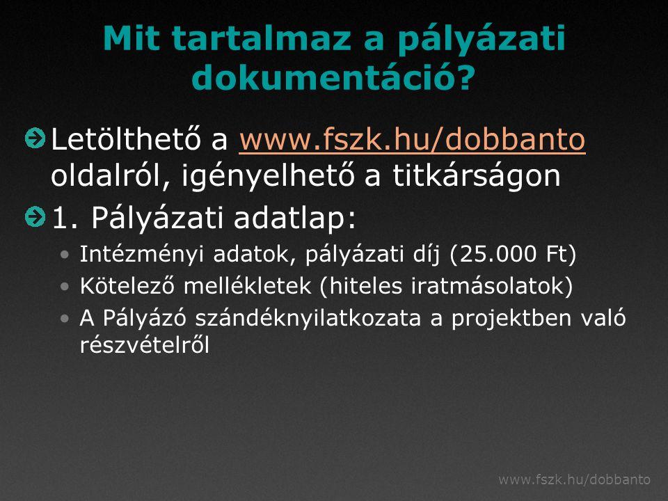 www.fszk.hu/dobbanto Mit tartalmaz a pályázati dokumentáció? Letölthető a www.fszk.hu/dobbanto oldalról, igényelhető a titkárságonwww.fszk.hu/dobbanto