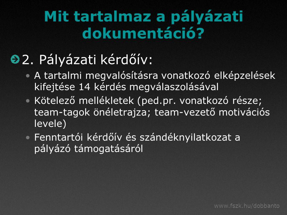 www.fszk.hu/dobbanto Mit tartalmaz a pályázati dokumentáció? 2. Pályázati kérdőív: A tartalmi megvalósításra vonatkozó elképzelések kifejtése 14 kérdé