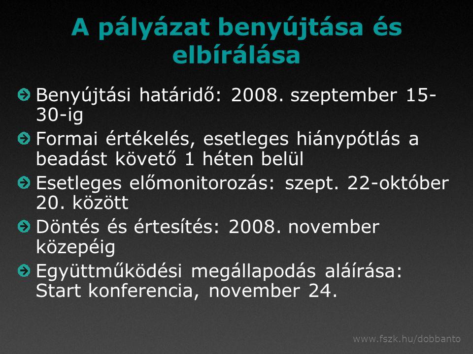 www.fszk.hu/dobbanto A pályázat benyújtása és elbírálása Benyújtási határidő: 2008. szeptember 15- 30-ig Formai értékelés, esetleges hiánypótlás a bea