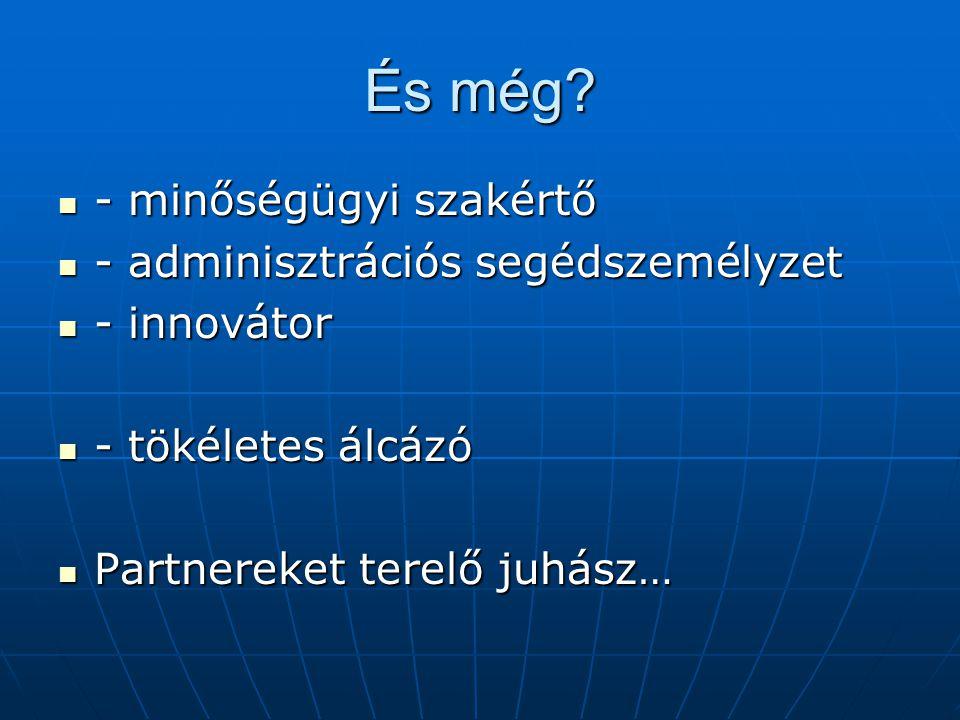 És még? - minőségügyi szakértő - minőségügyi szakértő - adminisztrációs segédszemélyzet - adminisztrációs segédszemélyzet - innovátor - innovátor - tö