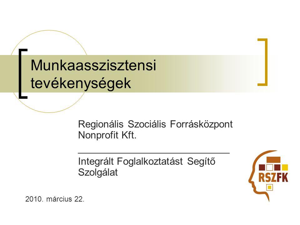 Munkaasszisztensi tevékenységek Regionális Szociális Forrásközpont Nonprofit Kft.