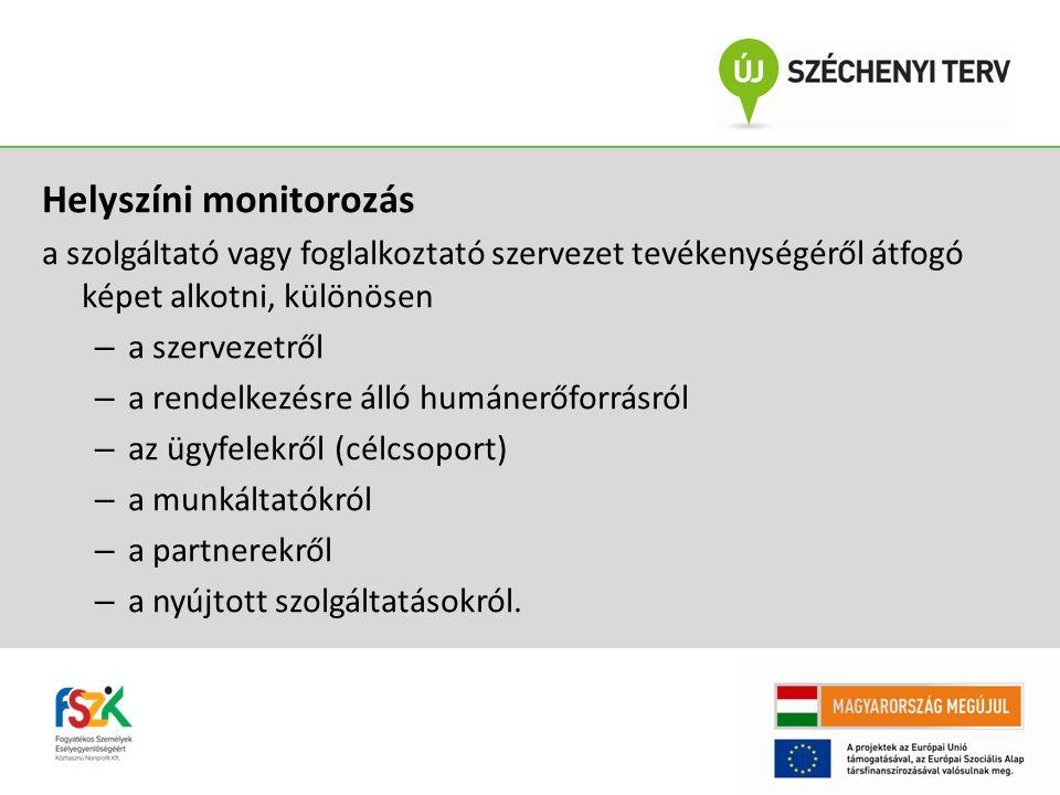 Helyszíni monitorozás a szolgáltató vagy foglalkoztató szervezet tevékenységéről átfogó képet alkotni, különösen – a szervezetről – a rendelkezésre ál