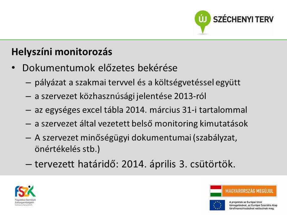 Helyszíni monitorozás Dokumentumok előzetes bekérése – pályázat a szakmai tervvel és a költségvetéssel együtt – a szervezet közhasznúsági jelentése 2013-ról – az egységes excel tábla 2014.