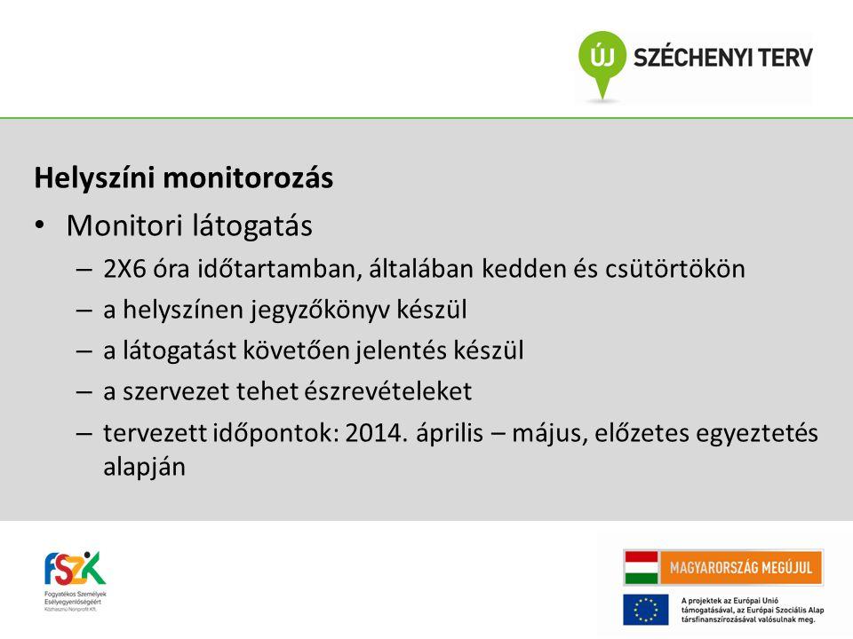 Helyszíni monitorozás Monitori látogatás – 2X6 óra időtartamban, általában kedden és csütörtökön – a helyszínen jegyzőkönyv készül – a látogatást követően jelentés készül – a szervezet tehet észrevételeket – tervezett időpontok: 2014.