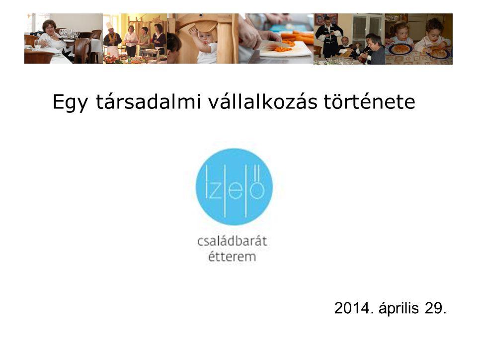 Egy társadalmi vállalkozás története 2014. április 29.