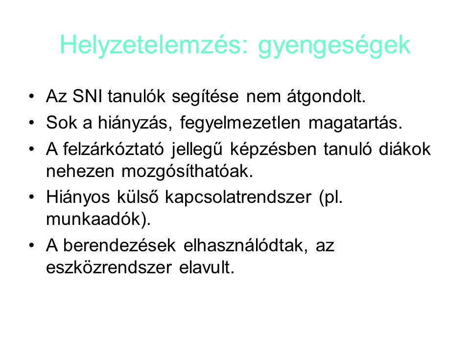 Helyzetelemzés: gyengeségek Az SNI tanulók segítése nem átgondolt.