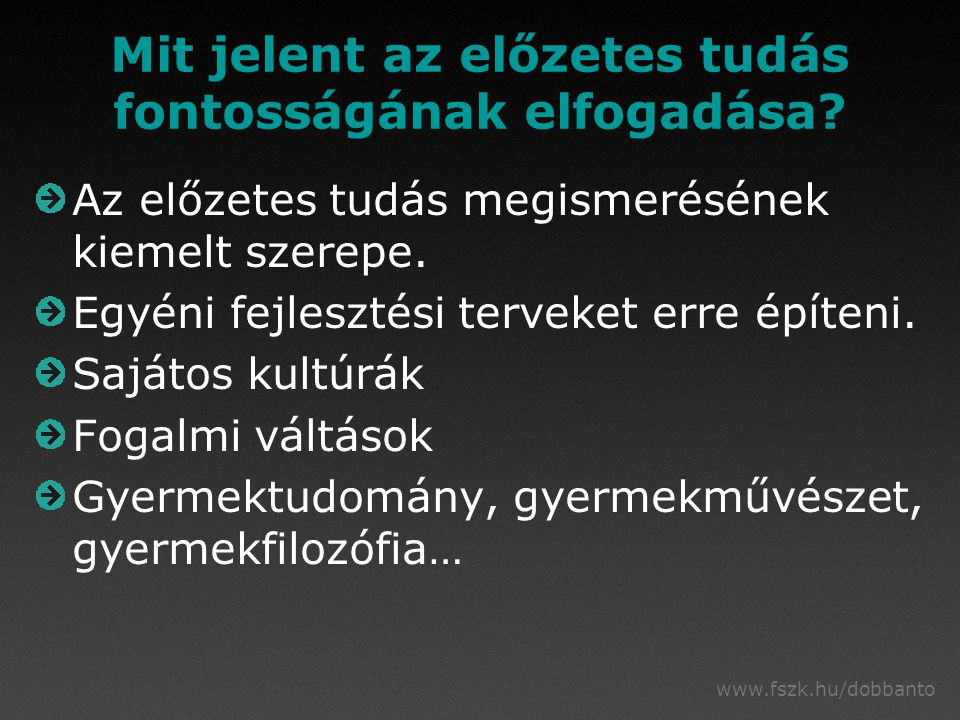 www.fszk.hu/dobbanto Mit jelent az előzetes tudás fontosságának elfogadása.