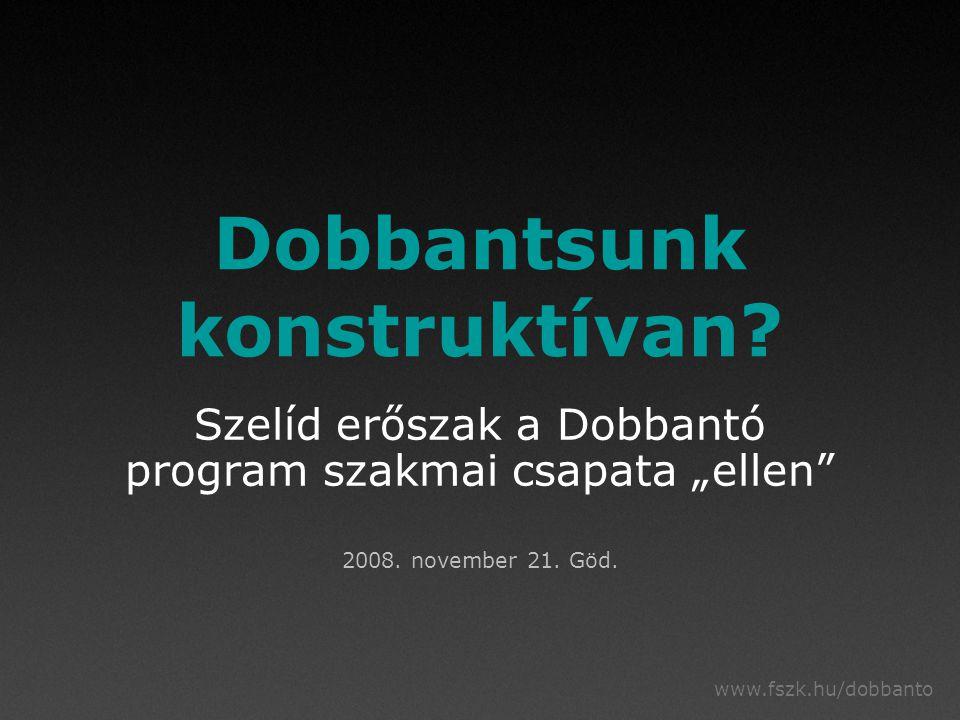 www.fszk.hu/dobbanto Dobbantsunk konstruktívan.