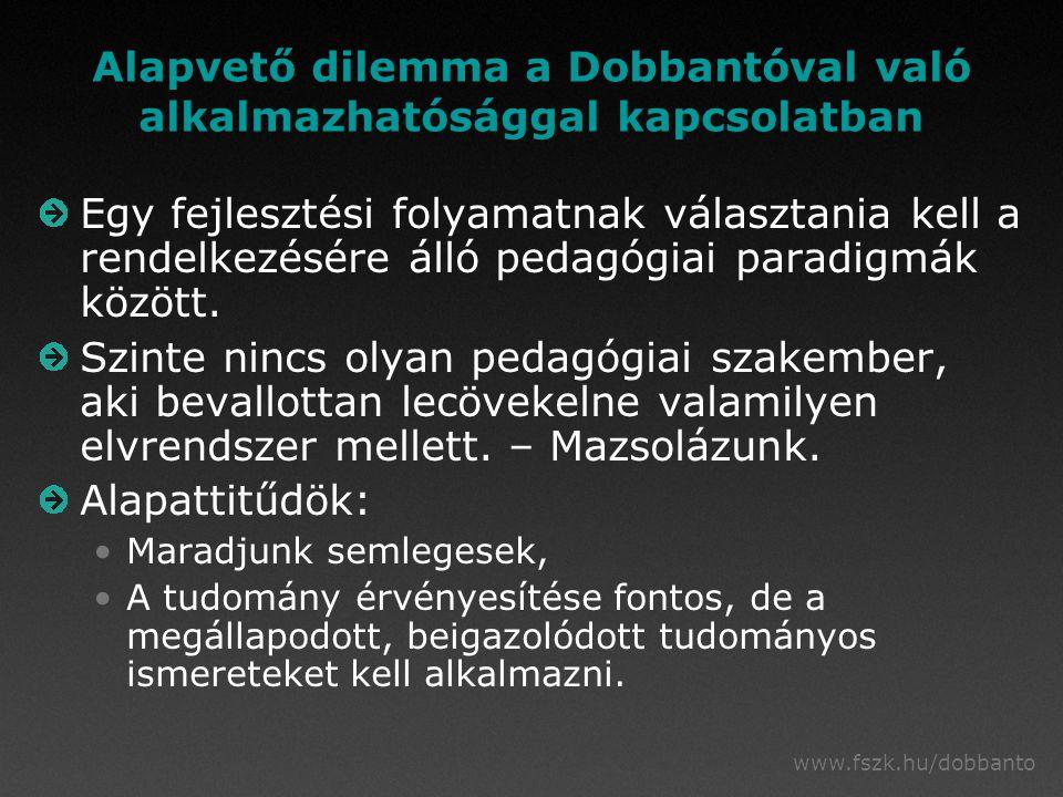 www.fszk.hu/dobbanto Alapvető dilemma a Dobbantóval való alkalmazhatósággal kapcsolatban Egy fejlesztési folyamatnak választania kell a rendelkezésére álló pedagógiai paradigmák között.