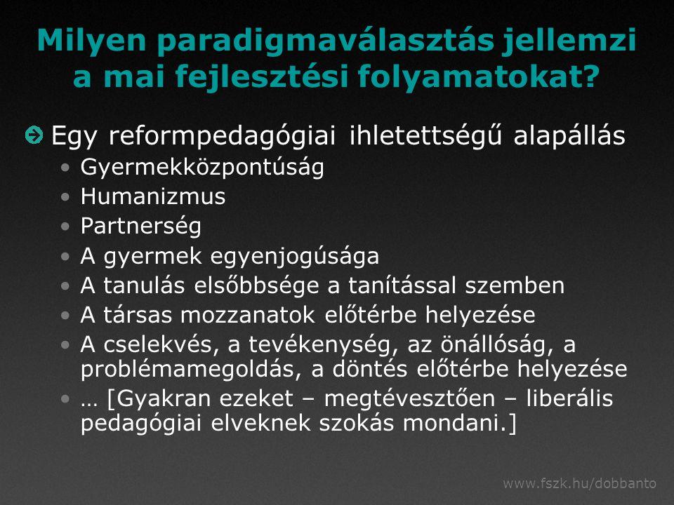 www.fszk.hu/dobbanto Milyen paradigmaválasztás jellemzi a mai fejlesztési folyamatokat.