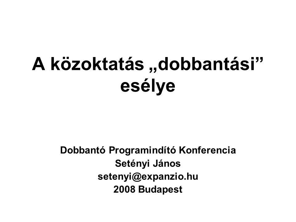 """A közoktatás """"dobbantási esélye Dobbantó Programindító Konferencia Setényi János setenyi@expanzio.hu 2008 Budapest"""
