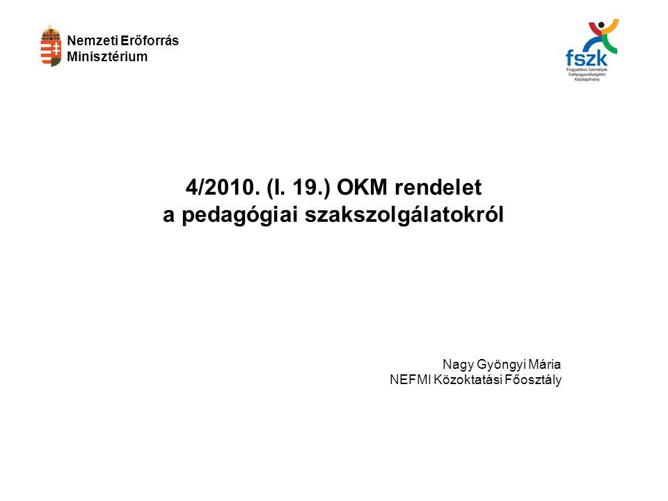 4/2010. (I. 19.) OKM rendelet a pedagógiai szakszolgálatokról Nagy Gyöngyi Mária NEFMI Közoktatási Főosztály Nemzeti Erőforrás Minisztérium