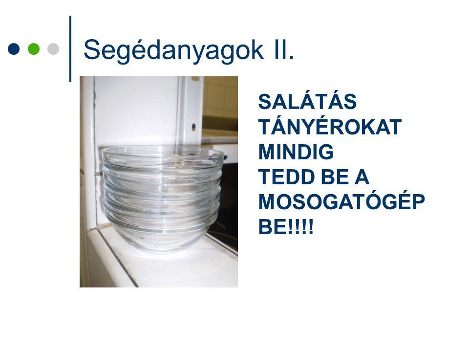 Segédanyagok II. SALÁTÁS TÁNYÉROKAT MINDIG TEDD BE A MOSOGATÓGÉP BE!!!!