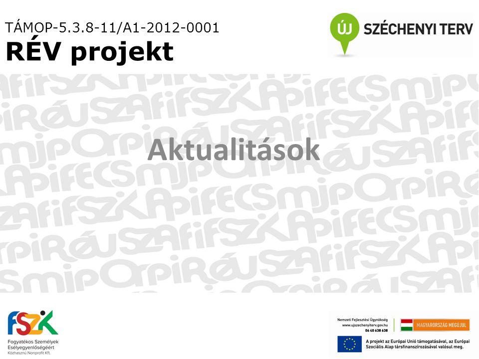 TÁMOP-5.3.8-11/A1-2012-0001 RÉV projekt Aktualitások