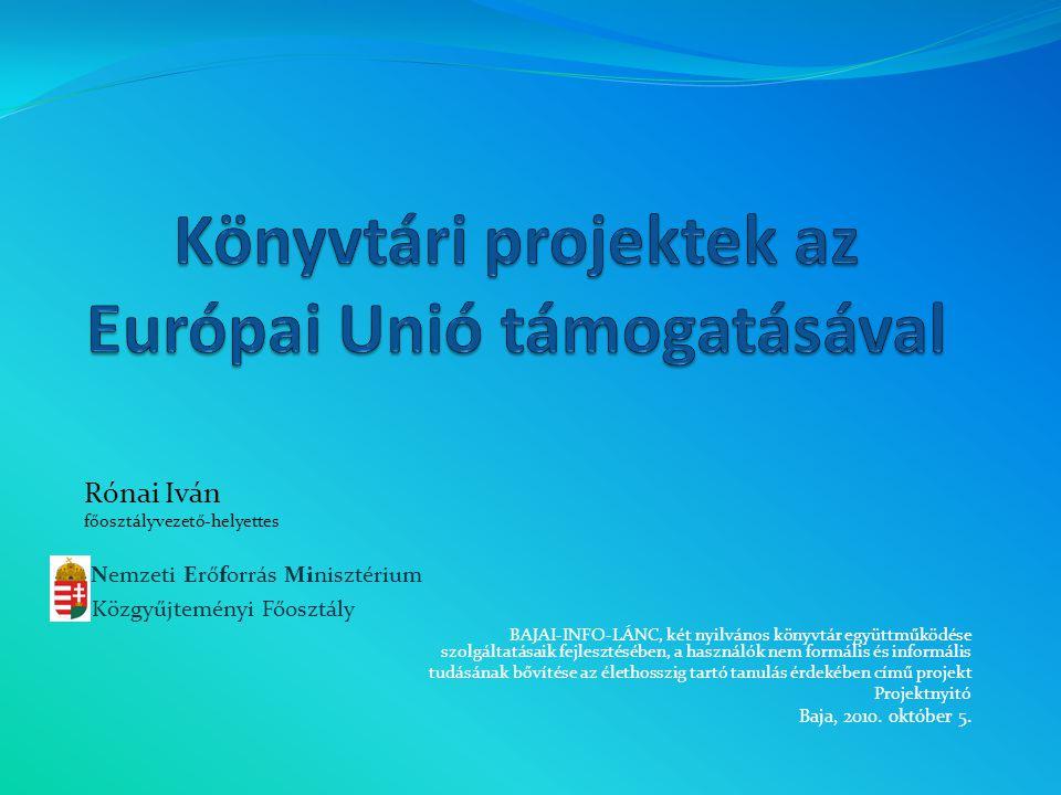 Rónai Iván főosztályvezető-helyettes Nemzeti Erőforrás Minisztérium Közgyűjteményi Főosztály BAJAI-INFO-LÁNC, két nyilvános könyvtár együttműködése sz