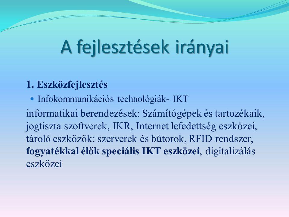 A fejlesztések irányai 1. Eszközfejlesztés Infokommunikációs technológiák- IKT informatikai berendezések: Számítógépek és tartozékaik, jogtiszta szoft