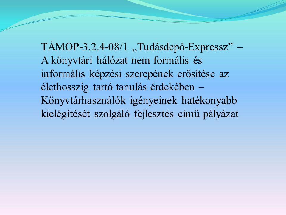"""TÁMOP-3.2.4-08/1 """"Tudásdepó-Expressz – A könyvtári hálózat nem formális és informális képzési szerepének erősítése az élethosszig tartó tanulás érdekében – Könyvtárhasználók igényeinek hatékonyabb kielégítését szolgáló fejlesztés című pályázat"""