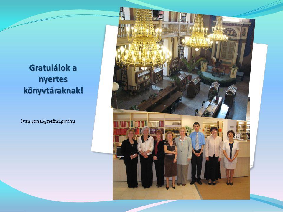 Gratulálok a nyertes könyvtáraknak! Ivan.ronai@nefmi.gov.hu