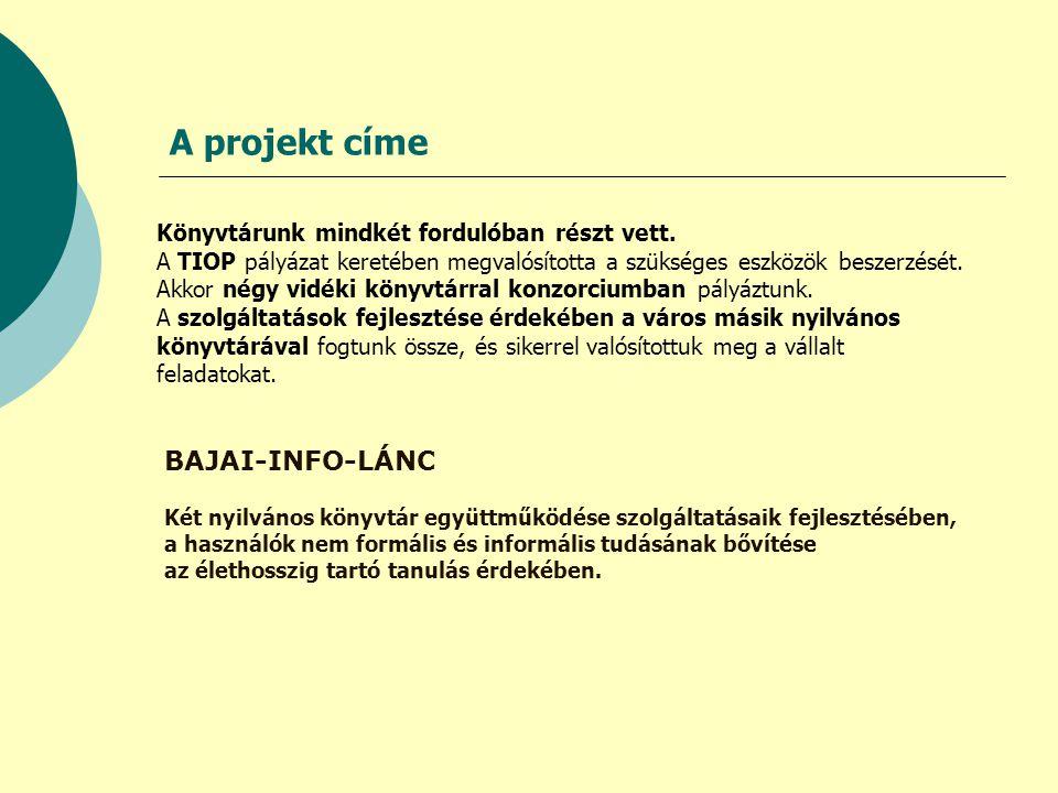 A projekt címe BAJAI-INFO-LÁNC Két nyilvános könyvtár együttműködése szolgáltatásaik fejlesztésében, a használók nem formális és informális tudásának bővítése az élethosszig tartó tanulás érdekében.