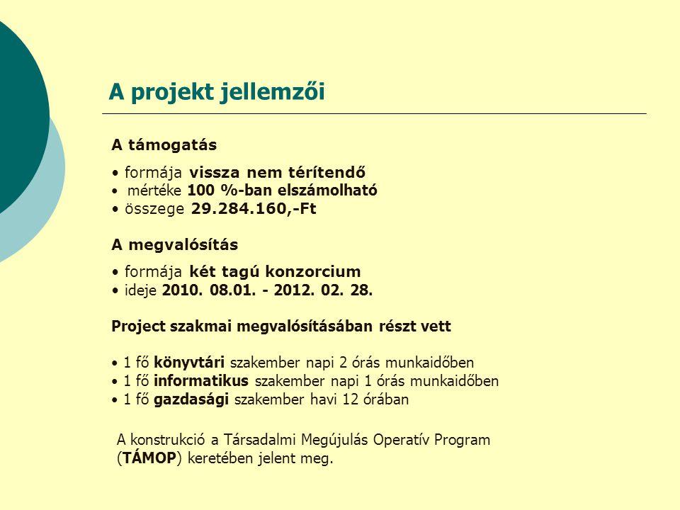 A projekt jellemzői A támogatás formája vissza nem térítendő mértéke 100 %-ban elszámolható összege 29.284.160,-Ft A megvalósítás formája két tagú konzorcium ideje 2010.