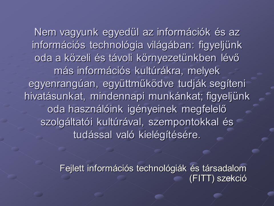 Nem vagyunk egyedül az információk és az információs technológia világában: figyeljünk oda a közeli és távoli környezetünkben lévő más információs kultúrákra, melyek egyenrangúan, együttműködve tudják segíteni hivatásunkat, mindennapi munkánkat; figyeljünk oda használóink igényeinek megfelelő szolgáltatói kultúrával, szempontokkal és tudással való kielégítésére.