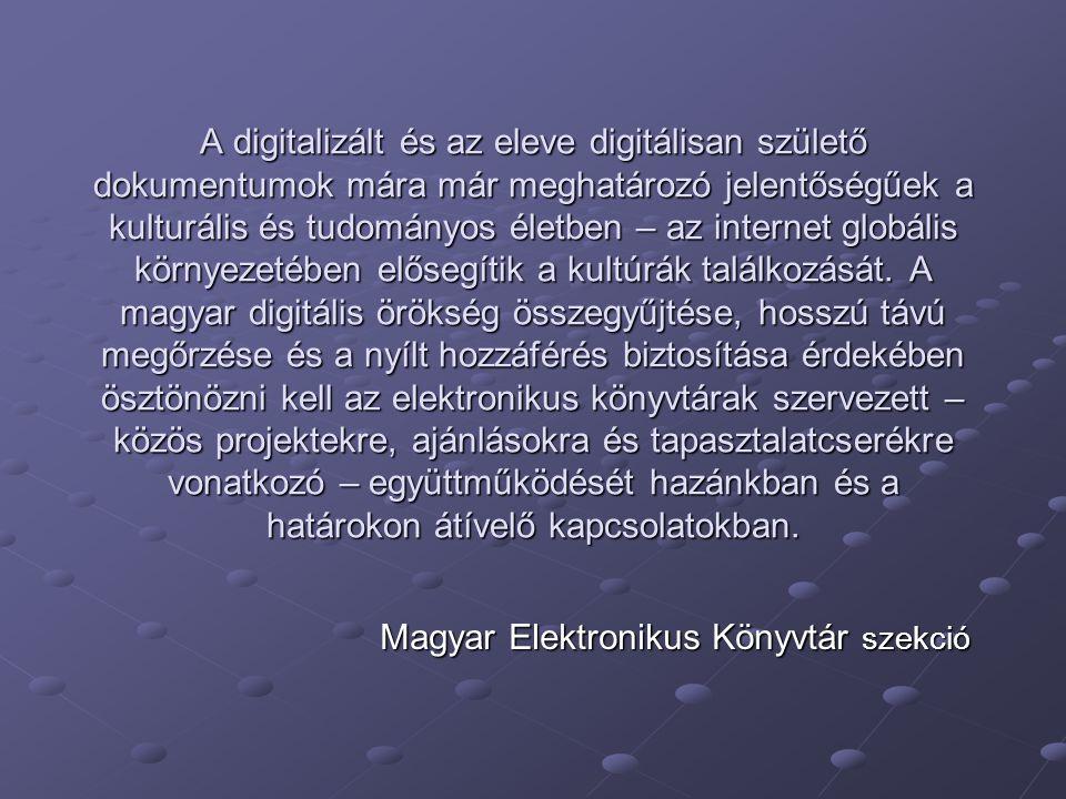 A digitalizált és az eleve digitálisan születő dokumentumok mára már meghatározó jelentőségűek a kulturális és tudományos életben – az internet globális környezetében elősegítik a kultúrák találkozását.